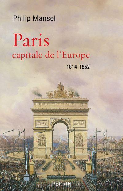 Paris capitale de l'Europe, 1814-1852