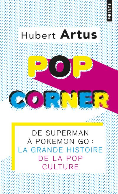 Pop Corner - De Superman à Pokémon Go : la grande histoire de la Pop culture