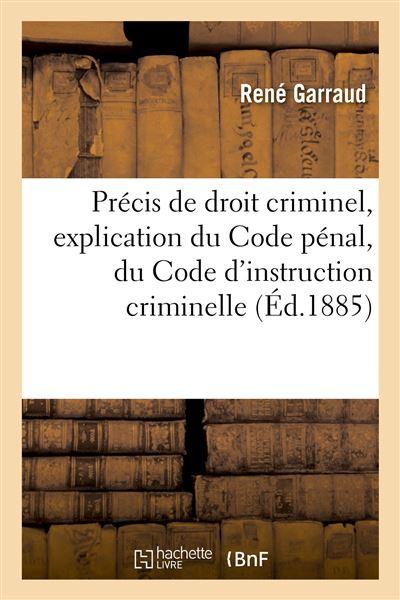 Précis de droit criminel. Explication élémentaire de la partie générale du Code pénal