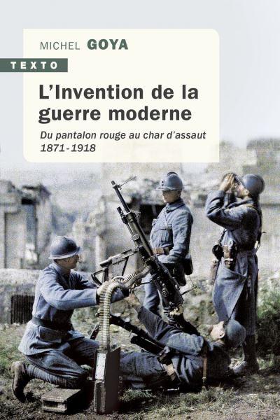 L'Invention de la guerre moderne - Du pantalon rouge au char d'assaut. 1871 - 1918 - 9791021042094 - 9,99 €