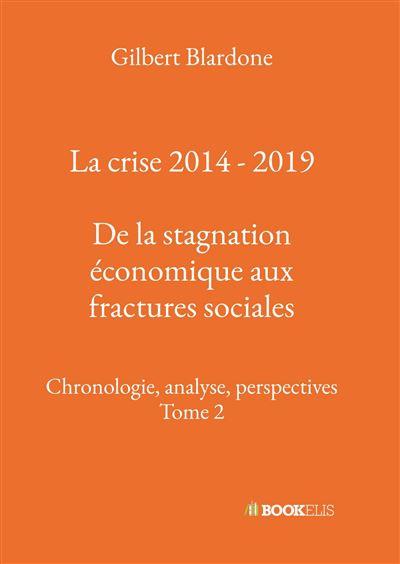 La crise 2014 - 2019 : De la stagnation économique aux fractures sociales Chronologie, analyse, perspectives