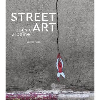 Street Art Poesie Urbaine Relie Sophie Pujas Achat Livre Ou