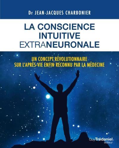 La conscience intuitive extraneuronale - Un concept révolutionnaire sur l'après-vie enfon reconnu par la médecine - 9782813214751 - 11,99 €