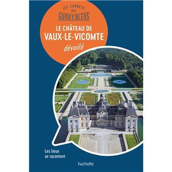 Château de Vaux-le-Vicomte : les Carnets des Guides Bleus