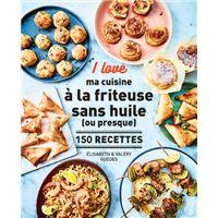 I love ma cuisine à la friteuse sans huile (ou presque) - 150 recettes