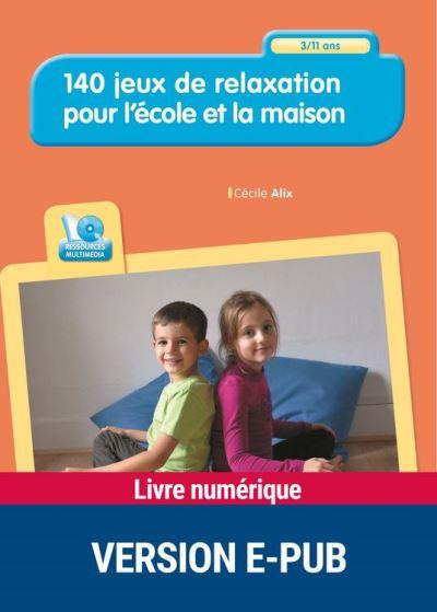 140 jeux de relaxation pour l'école et la maison - 3-11 ans - Epub - 9782725674872 - 18,49 €