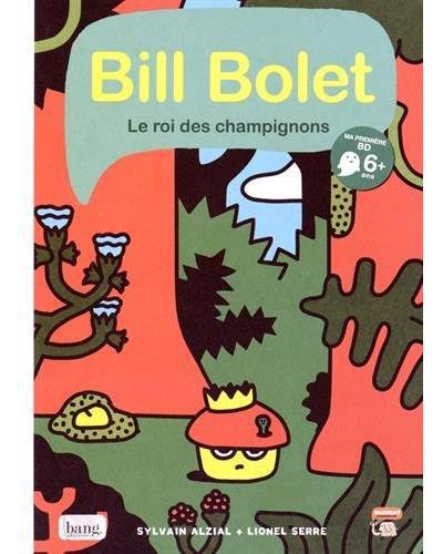 Bill Bolet Le roi des champignons