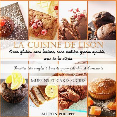 La cuisine de Lison, sans gluten, sans lactose et sans matière grasse ajoutée, avec de la stevia