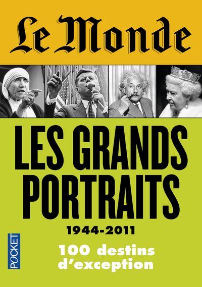 Le Monde : Les grands portraits 1944 - 2011