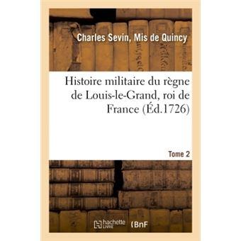 Histoire militaire du règne de Louis-le-Grand, roi de France. T2 (Éd.1726) - Charles Sevin de Quincy