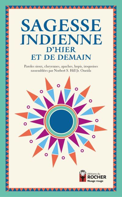 Sagesse indienne d'hier et de demain - Paroles sioux, cheyennes, apaches, hopis, iroquoises rassemblées par Norbert S. Hill Jr. Oneida - 9782268101675 - 8,99 €