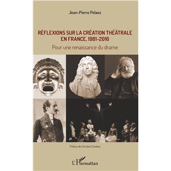 Reflexions sur la creation theatrale en france 1981-2016