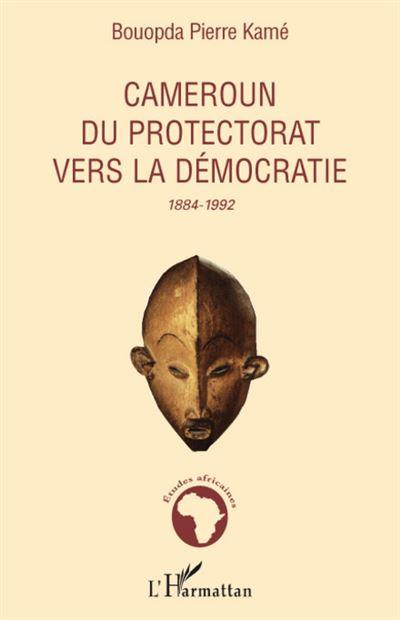 Cameroun, du protectorat vers la démocratie