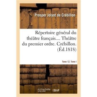 Répertoire général du théâtre français. Théâtre du premier ordre. Crébillon Tome 12. Tome I