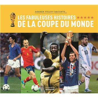 Les fabuleuses histoires de la coupe du monde cartonn darren tulett achat livre fnac - Histoire de la coupe du monde ...
