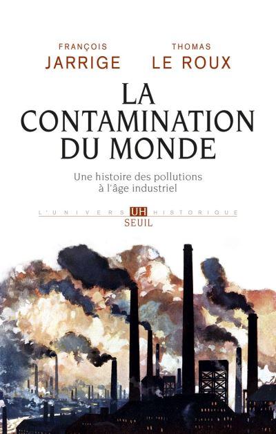 La Contamination du monde. Une histoire des pollutions à l'âge industriel - 9782021380286 - 17,99 €