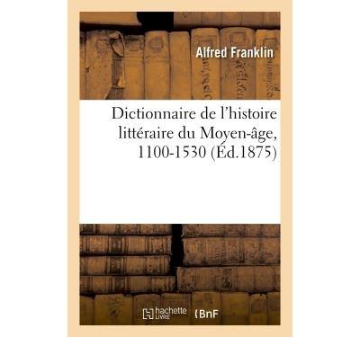 Dictionnaire des noms, surnoms, pseudonymes latins de l'histoire littéraire du Moyen-âge, 1100-1530