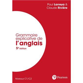Grammaire Explicative De L Anglais 5eme Edition Broche Paul Larreya Claude Riviere Achat Livre Fnac