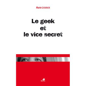 Le geek et le vice secret - Marie Lissouck