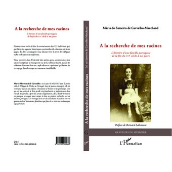 A la recherche de mes racines. L'histoire d'une famille portugaise de la fin du XVIe siècle à nos jours - Maria do Sameiro de Carvalho-Marchand