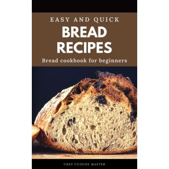 Bread Recipes Easy and quick bread cookbook for beginner ...