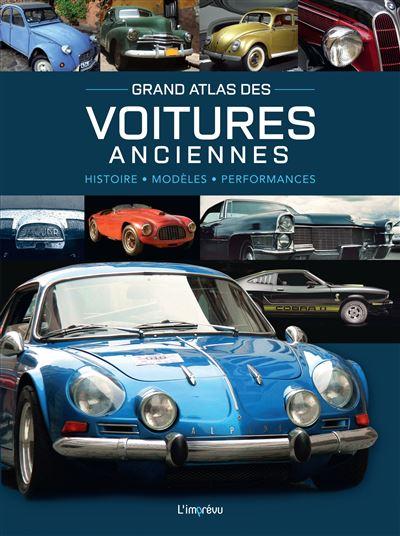 Grand atlas des voitures anciennes - histoire, modeles, performances