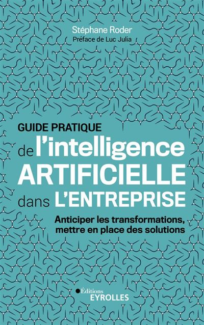Guide pratique de l'intelligence artificielle dans l'entreprise - Anticiper les transformations, mettre en place des solutions - 9782212440201 - 7,99 €