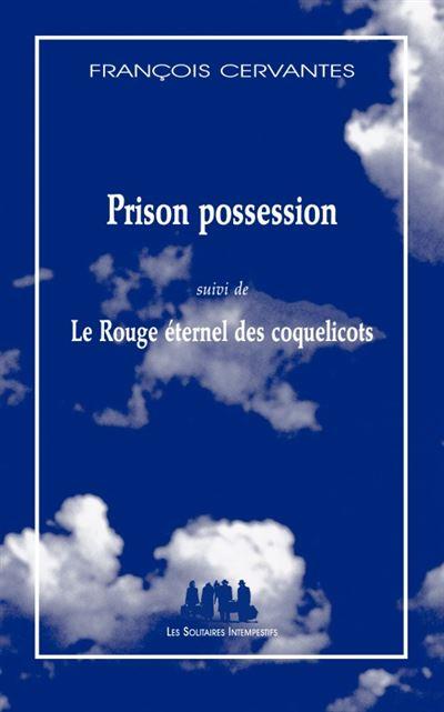 Prison possession suivi de le rouge éternel des coquelicots