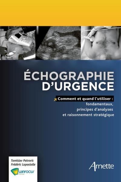 Echographie d'urgence - Comment et quand l'utiliser ? Fondamentaux, principes d'analyses et raisonnement stratégique. - 9782718413440 - 31,99 €