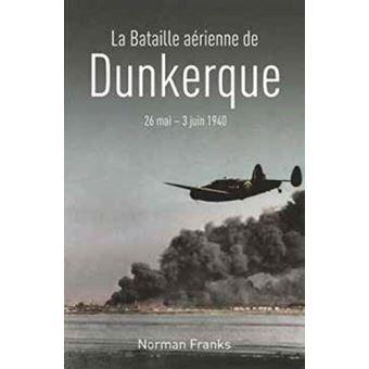La bataille aérienne de Dunkerque 26 mai - 3 juin 1940