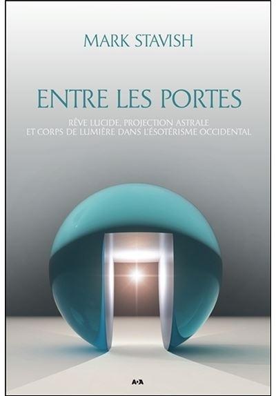 Entre les portes - Rêve lucide, projection astrale et Corps de Lumière...
