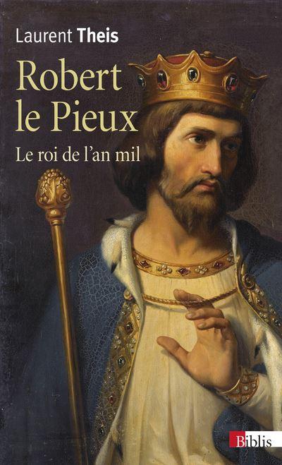 Robert le Pieux - Le roi de l'an mil