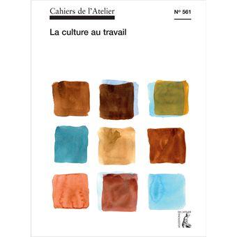 Cahiers de l'Atelier 561 : La culture au travail