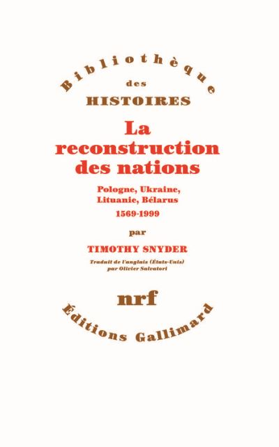 La reconstruction des nations. Pologne, Ukraine, Lithuanie, Bélarus (1569-1999) - 9782072591761 - 24,99 €