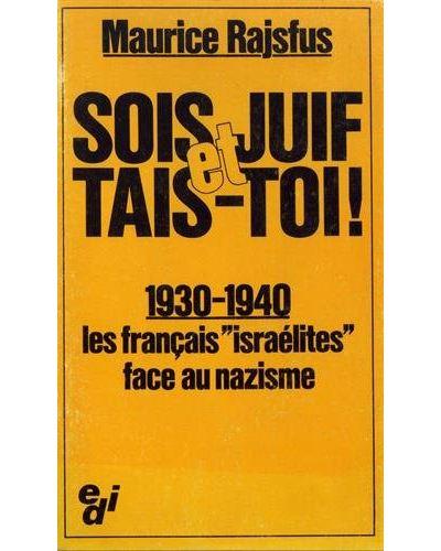 Sois Juif et tais-toi ! 1930-1940, les Français israélites face au nazisme