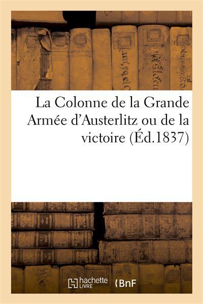 La Colonne de la Grande Armée d´Austerlitz ou de la victoire, planches gravées en taille-douce - Hachette Bnf