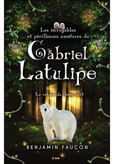 Les incroyables et périlleuses aventures de Gabriel Latulipe T3 - Le retour du chêne vert