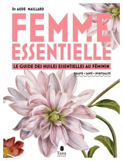 Femme essentielle - Guide des huiles essentielles au féminin - beauté, santé, spiritualité - 9782821211506 - 17,99 €