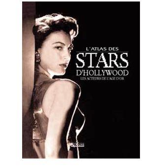 L'atlas des stars d'Hollywood. Les acteurs de l'âge d'or - Collectif
