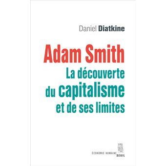 Adam Smith - La découverte du capitalisme et de ses limites