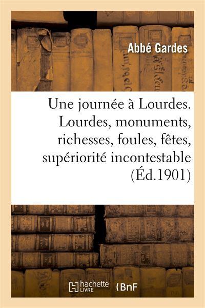 Une journée à Lourdes. Lourdes, monuments, richesses, foules, fêtes, supériorité incontestable