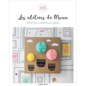 Les Ateliers de Moma : 20 DIY pour créateurs en herbe