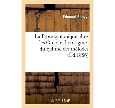 La Prose syntonique chez les Grecs et les origines du rythme des mélodes