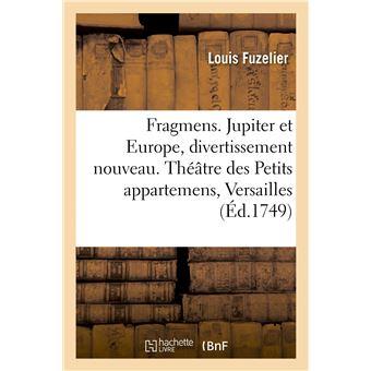 Fragmens. Jupiter et Europe, divertissement nouveau. Théâtre des Petits appartemens, à Versailles