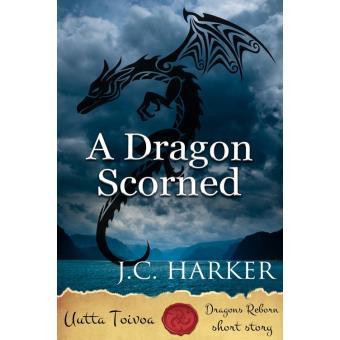 A Dragon Scorned (Dragons Reborn)