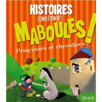 Histoires (completement) maboules ! princesses et chevaliers