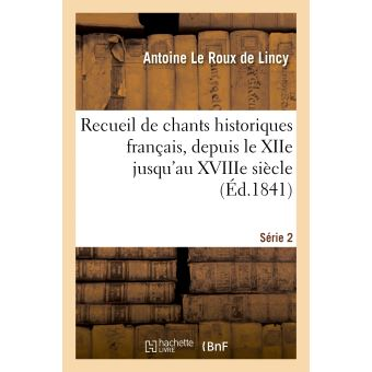 Recueil de chants historiques français, depuis le XIIe jusqu'au XVIIIe siècle. Série 2