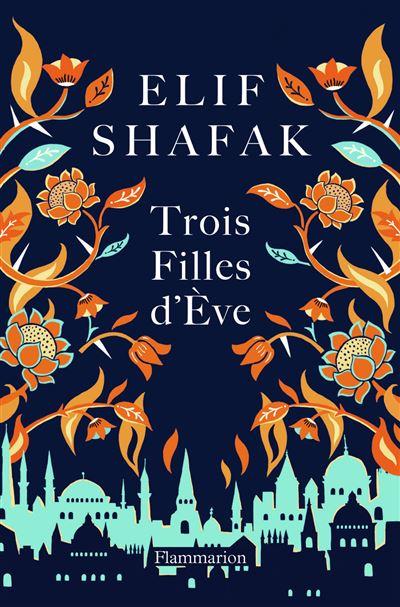 """Résultat de recherche d'images pour """"Trois filles d'Eve / Elif Shafak.  - Paris : Ed. Flammarion, 2018."""""""
