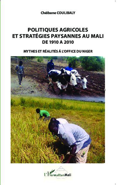 Politiques agricoles et stratégies paysannes au Mali de 1910 à 2010