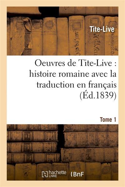 Oeuvres de Tite-Live : histoire romaine avec la traduction en français. Tome 1 (Éd.1839)
